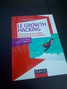 LE GROWTH HACKING / Frédéric CANEVET / Grégoire GAMBATTO – Editions DUNOD – 283 pages - 2017