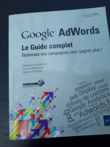 GOOGLE ADWORDS – LE GUIDE COMPLET / Stéphanie CAUMONT – Francis KANDJIAN – Fabrice TALAZAC/ Éditions ENI / 273 pages / 2012